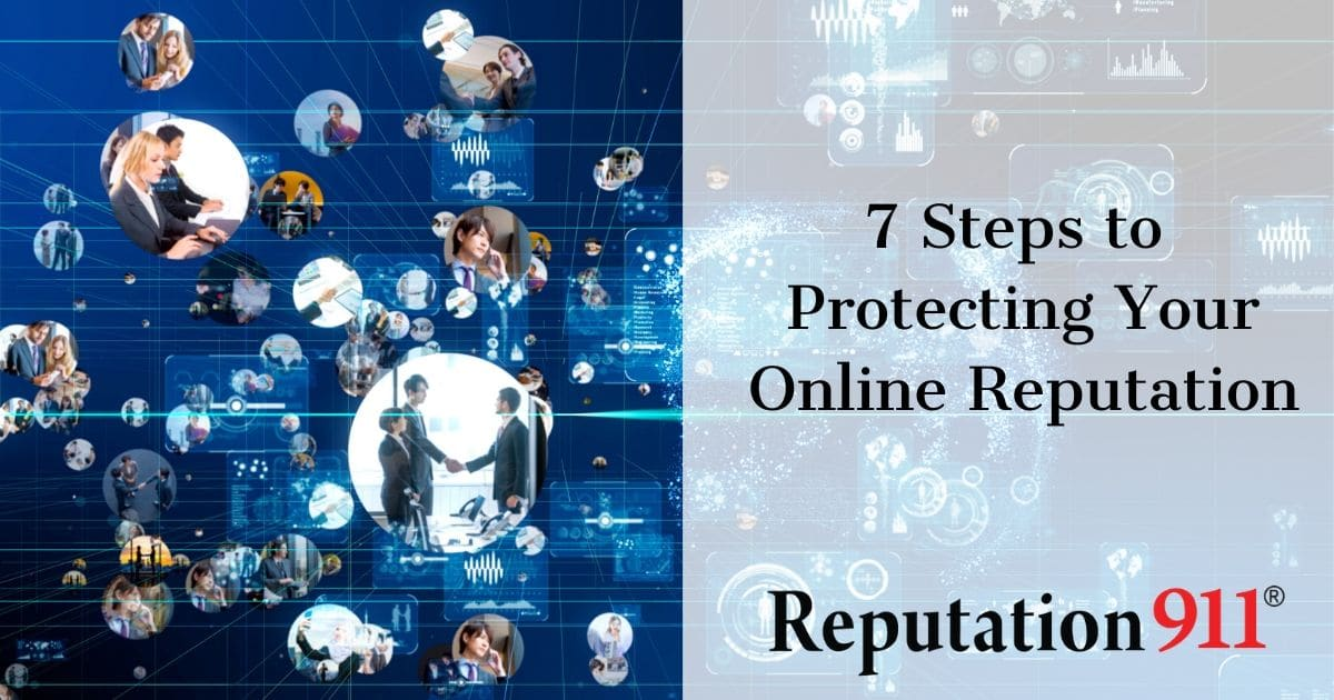 7 Steps to Protecting Your Online Reputation