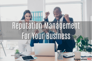 4 Reasons Why Your Business Needs Reputation Management