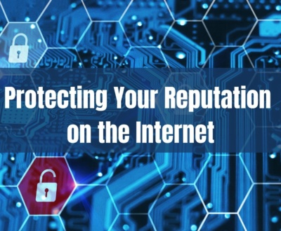 Protecting Your Reputation on the Internet