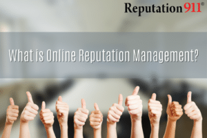 What is Online Reputation Management - Reputation911